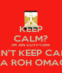 KEEP CALM? IM AN EGYPTIAN I CAN'T KEEP CALM!!! YA ROH OMAC! - Personalised Poster A4 size