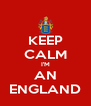 KEEP CALM I'M AN ENGLAND - Personalised Poster A4 size