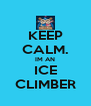 KEEP CALM. IM AN ICE CLIMBER - Personalised Poster A4 size