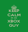 KEEP CALM IM AN XBOX GUY - Personalised Poster A4 size
