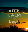 KEEP CALM i'm back  - Personalised Poster A4 size