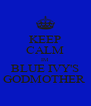 KEEP CALM IM BLUE IVY'S GODMOTHER  - Personalised Poster A4 size