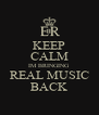 KEEP CALM IM BRINGING REAL MUSIC BACK - Personalised Poster A4 size