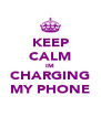KEEP CALM IM CHARGING MY PHONE - Personalised Poster A4 size