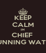 KEEP CALM IM CHIEF  RUNNING WATER - Personalised Poster A4 size