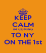 KEEP CALM IM COMING TO NY ON THE 1st - Personalised Poster A4 size