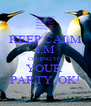 KEEP CALM I,M COMING TO YOUR  PARTY, OK! - Personalised Poster A4 size