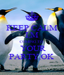 KEEP CALM I,M COMING TO  YOUR PARTY,OK - Personalised Poster A4 size