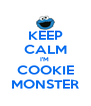 KEEP CALM I'M  COOKIE MONSTER - Personalised Poster A4 size