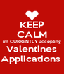 KEEP CALM im CURRENTLY accepting Valentines Applications  - Personalised Poster A4 size