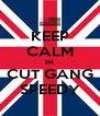 KEEP CALM IM CUT GANG SPEEDY - Personalised Poster A4 size