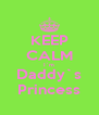 KEEP CALM I`m Daddy`s Princess - Personalised Poster A4 size