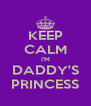 KEEP CALM I'M DADDY'S PRINCESS - Personalised Poster A4 size