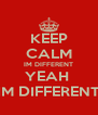 KEEP CALM IM DIFFERENT YEAH  IM DIFFERENT - Personalised Poster A4 size