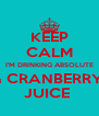 KEEP CALM I'M DRINKING ABSOLUTE & CRANBERRY  JUICE  - Personalised Poster A4 size