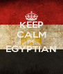 KEEP CALM I'M  EGYPTIAN  - Personalised Poster A4 size