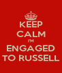 KEEP CALM I'M ENGAGED TO RUSSELL - Personalised Poster A4 size