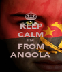 KEEP CALM I'M FROM ANGOLA - Personalised Poster A4 size