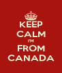 KEEP CALM I'M FROM CANADA - Personalised Poster A4 size