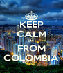 KEEP CALM IM FROM COLOMBIA - Personalised Poster A4 size