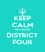 KEEP CALM IM FROM DISTRICT FOUR - Personalised Poster A4 size