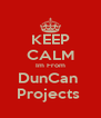 KEEP CALM Im From DunCan  Projects  - Personalised Poster A4 size