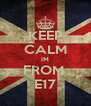 KEEP CALM IM FROM  E17 - Personalised Poster A4 size