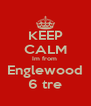 KEEP CALM Im from  Englewood 6 tre - Personalised Poster A4 size
