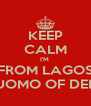 KEEP CALM I'M  FROM LAGOS OLUOMO OF DERBY - Personalised Poster A4 size