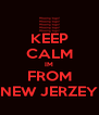 KEEP CALM IM FROM NEW JERZEY - Personalised Poster A4 size