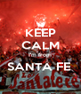 KEEP CALM I'm from SANTA FE   - Personalised Poster A4 size