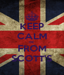 KEEP CALM IM  FROM SCOTT'S - Personalised Poster A4 size