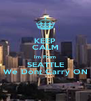 KEEP CALM Im From SEATTLE We Dont Carry ON - Personalised Poster A4 size