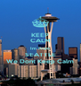 KEEP CALM Im From SEATTLE We Dont Keep Calm - Personalised Poster A4 size
