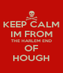 KEEP CALM IM FROM THE HARLEM END OF HOUGH - Personalised Poster A4 size