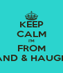 KEEP CALM I'M FROM The LAND & HAUGHVILLE - Personalised Poster A4 size