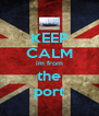 KEEP CALM im from the port - Personalised Poster A4 size