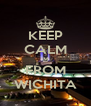 KEEP CALM IM FROM WICHITA - Personalised Poster A4 size