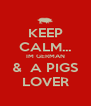 KEEP CALM... IM GERMAN &  A PIGS LOVER - Personalised Poster A4 size