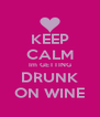 KEEP CALM Im GETTING DRUNK ON WINE - Personalised Poster A4 size