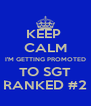 KEEP  CALM I'M GETTING PROMOTED TO SGT RANKED #2 - Personalised Poster A4 size