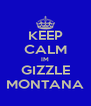 KEEP CALM IM GIZZLE MONTANA - Personalised Poster A4 size