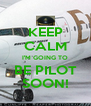 KEEP CALM I'M GOING TO BE PILOT SOON! - Personalised Poster A4 size