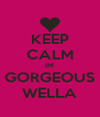 KEEP CALM IM GORGEOUS WELLA - Personalised Poster A4 size