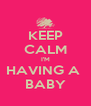 KEEP CALM I'M HAVING A  BABY - Personalised Poster A4 size