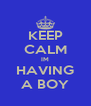 KEEP CALM IM HAVING A BOY - Personalised Poster A4 size