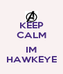 KEEP CALM  IM HAWKEYE - Personalised Poster A4 size