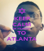 KEEP CALM IM HEADED  TO ATLANTA - Personalised Poster A4 size