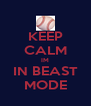 KEEP CALM IM IN BEAST MODE - Personalised Poster A4 size