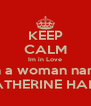 KEEP CALM Im in Love with a woman named KATHERINE HAHN - Personalised Poster A4 size